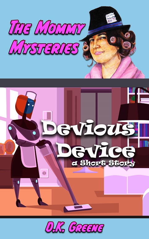 E-book cover for Devious Device: A Short Story. A robot cleaning an apartment with a female detective in curlers.